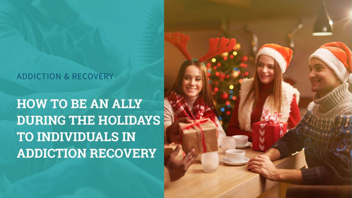 How to be an Ally During the Holidays to Individuals in Addiction Recovery